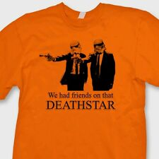 We Had Friends On That DEATH STAR Funny T-shirt Star Wars Pulp Fiction Tee Shirt