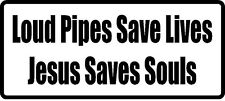 * Loud pipes saves life Jesus saves souls vinyl decal sticker car truck