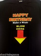 Happy Birthday Make A Wish Blow Funny 100% cotton NEW Profanity Vulgar Sex Shirt