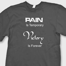 PAIN Is TEMPORARY VICTORY Is FOREVER T-shirt Motivational Tee Shirt