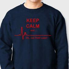 KEEP CALM And ... Okay NOT THAT Calm Tee Funny Flat Line Pulse Crew Sweatshirt