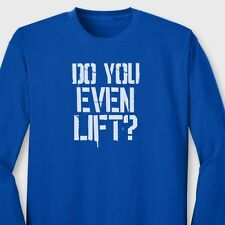 DO YOU EVEN LIFT? Workout Training T-shirt Gym Body Building Long Sleeve Tee