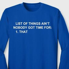 List Of Things Aint Nobody Got Time For Funny You Tube Video Long Sleeve Tee