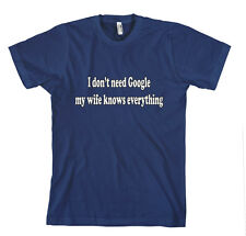 I DON'T NEED GOOGLE MY WIFE KNOWS EVERYTHING! FUNNY Unisex Adult T-Shirt Tee To