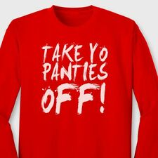 TAKE YO PANTIES OFF! movie This Is The End Funny T-shirt dirty Long Sleeve Tee