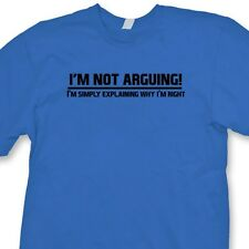 I'm Not Arguing..Funny T-shirt College Humor Comedy Gag Gift Tee Shirt