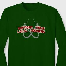 Support Local Hookers Funny Fishing Rude Fisherman Humor Long Sleeve T-shirt