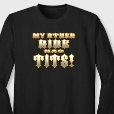 MY OTHER RIDE HAS TITS Rude Biker Funny T-shirt Motorcycle Long Sleeve Tee
