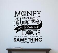 Money Cant Buy Happiness But Dogs Vinyl Decal Wall Decor Sticker Words Quote