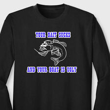 Your Bait Sucks And Your Boat Is Ugly Funny T-shirt Fishing Long Sleeve Tee