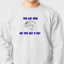 Your Bait Sucks And Your Boat Is Ugly Anglers T-shirt Funny Fish Crew Sweatshirt