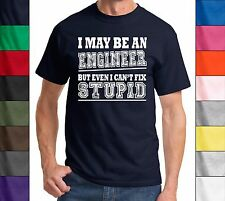 I May Be An Engineer But I Can't Fix Stupid Funny T Shirt Cute Holiday Gift Tee