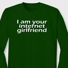 I Am Your Internet Girlfriend Funny Dating T-shirt Computer Geek Long Sleeve Tee