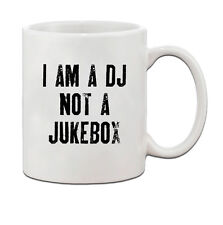 I Am A Dj Not A Jukebox Ceramic Coffee Tea Mug Cup