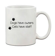 Dogs Have Owners Cats Have Staff Ceramic Coffee Tea Mug Cup