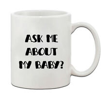 Ask Me About My Baby? Ceramic Coffee Tea Mug Cup