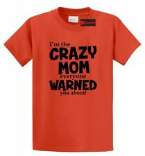 Crazy Mom Everyone Warned You About Funny T Shirt Mother's Day Gift Tee