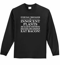 Every Day Plants Are Murdered Eat Bacon Funny LS T Shirt Bacon Lover Gift Tee Z1