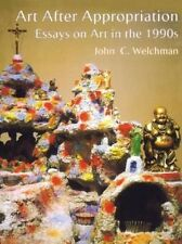 Art After Appropriation: Essays on Art in the 1990s by John C. Welchman Hardcove