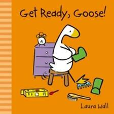 Get Ready, Goose by Laura Wall Hardcover Book