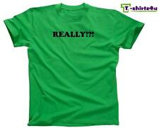 REALLY !?! - Funny Humor Novelty Cool Fun Party Tee - Mens T-Shirt - NEW - Green