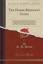 The Horse-Breeder's Guide Embracing One Hundred Tabulated Pedigrees Principal Si
