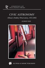 Civic Astronomy : Albany's Dudley Observatory, 1852-2002 316 by George Wise...