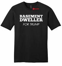 Basement Dweller For Trump Mens T Shirt Anti Hillary Clinton Bernie Sanders Z2
