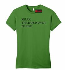 Relax The Bass Player Is Here Funny Fitted Shirt Band Musician Gift Juniors Tee