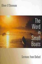 The Word in Small Boats: Sermons from Oxford by Oliver O'Donovan Paperback Book
