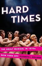 Hard Times: The Adult Musical in 1970s New York City by Elizabeth L. Wollman Har