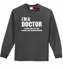 I'm A Doctor Never Wrong Funny L/S T Shirt Doctor Gift College Graduate Tee Z1