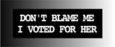 Don't Blame Me I Voted for Her Anti Trump Bumper Sticker Decal
