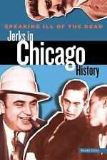 Speaking Ill of the Dead: Jerks in Chicago History by Adam Selzer
