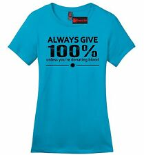 Always Give 100 Not Donating Blood Funny Ladies Soft T Shirt Nurse EMT Tee Z4