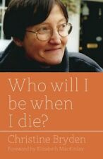 Who Will I Be When I Die?,PB,Bryden, Christine - NEW