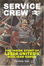 SERVICE CREW: The Inside Story of Leeds United's Hooligan Gangs, Good Condition