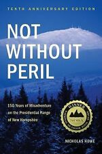 Not Without Peril : 150 Years of Misadventure on the Presidential Range of...