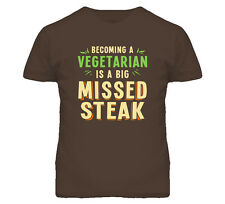 Becoming A Vegetarian Is A Big Missed Steak Funny T Shirt