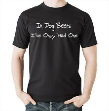 In Dog Beers I've Only Had One T-Shirt Funny Beer Bar Tshirt Shirt Tee