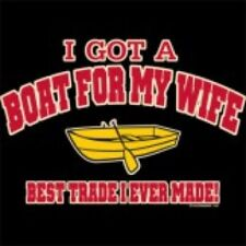 NEW FUNNY FISHING T-SHIRT I got a boat for my wife. Best trade I ever made! PLUS
