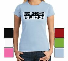 I'm Not A Gynecologist But I'll Take A Look Funny Juniors T Shirt Rude Humor