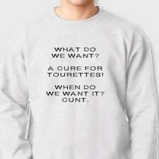 We Want A Cure For TOURETTES T-shirt Funny Offensive Humor Crew Neck Sweatshirt