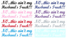NO...THIS AIN'T MY HUSBAND'S TRUCK VINYL GRAPHIC CAR DECAL/STICKER