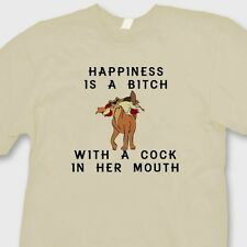 Happiness Is A Bitch With A C*ck In Her Mouth T-shirt Dirty Funny Tee Shirt