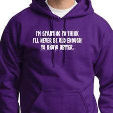I'll Never Be Old Enough To Know Better T-shirt Funny Gag Gift Hoodie Sweatshirt