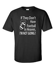If they dont have Football in Heaven I'm NOT GOING! Novelty t-shirt college NFL