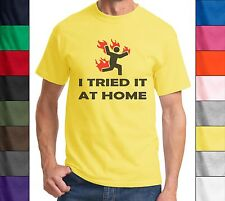 I Tried It At Home Funny T Shirt Cute Holiday Birthday Gift Funny Tee Shirt