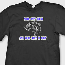 Your Bait Sucks And Your Boat Is Ugly Funny T-shirt  Boating Fishing Tee Shirt