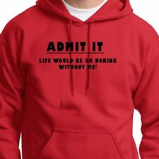 Admit It Life Would Be Boring...T-shirt Humor Funny Attitude Hoodie Sweatshirt